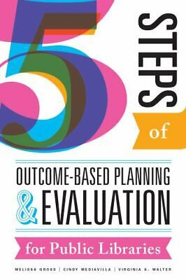 $47.46 • Buy Five Steps Of Outcome-Based Planning And Evaluation For Public Libraries (Paperb