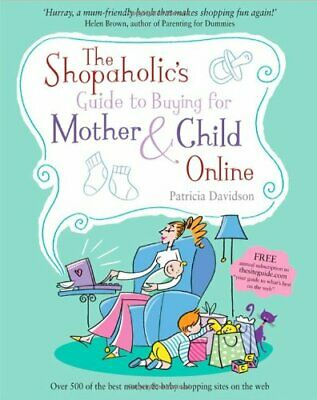 The Shopaholic's Guide To Buying For Mother And Child Online-Patricia Davidson • 2.63£