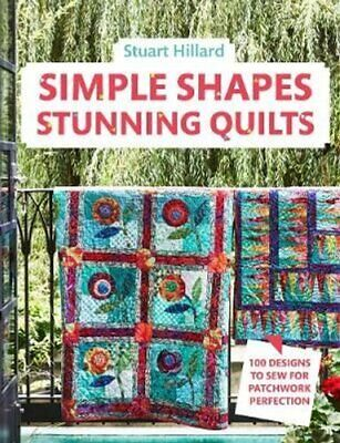 Simple Shapes Stunning Quilts 100 Designs To Sew For Patchwork ... 9781911624394 • 16.84£