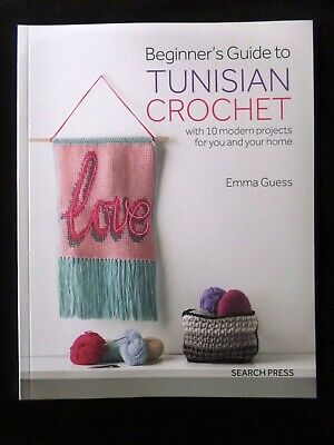 Beginner's Guide To Tunisian Crochet With 10 Projects By Emma Guess • 9£