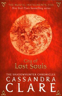 The Mortal Instruments 5: City Of Lost Souls By Cassandra Clare 9781406362206 • 8.43£