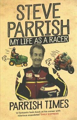 Parrish Times My Life As A Racer By Steve Parrish 9781474607315 | Brand New • 7.08£