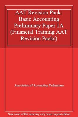 AAT Revision Pack: Basic Accounting Preliminary Paper 1A (Financial Training . • 4.93£