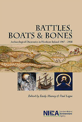 Battles, Boats & Bones: Archaeological Discoveries In Northern Ireland 1987 - 20 • 10£