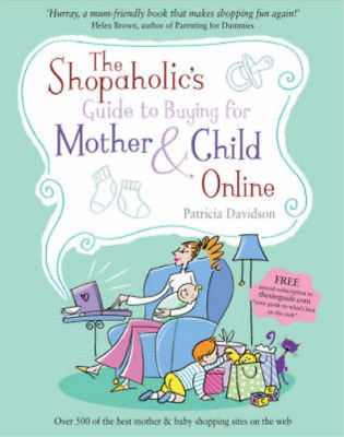 The Shopaholic's Guide To Buying For Mother And Child Online, Patricia Davidson, • 3.28£
