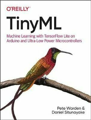 Tinyml Machine Learning With Tensorflow Lite On Arduino And Ult... 9781492052043 • 27.95£