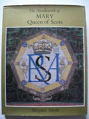 THE NEEDLEWORK Of MARY QUEEN Of SCOTS By MARGARET SWAIN • 12.99£