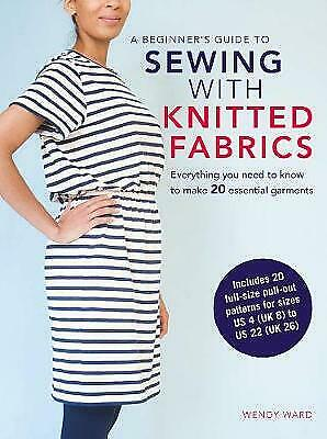 A Beginner's Guide To Sewing With Knitted Fabrics - 9781782494683 • 7.89£