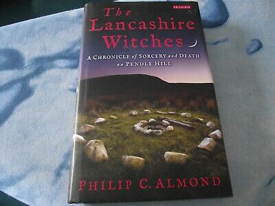 The Lancashire Witches: A Chronicle Of Sorcery And Death On Pendle Hill, AS NEW • 12.50£