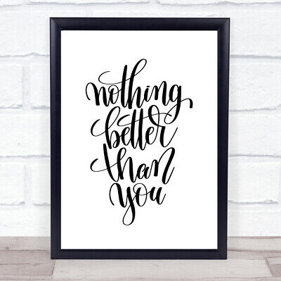 £7.29 • Buy Nothing Better Than You Quote Print Poster Typography Word Art Picture