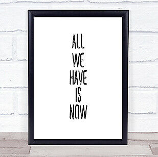 All We Have Is Now Quote Print Poster Typography Word Art Picture • 6.95£