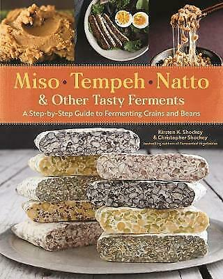 Miso, Tempeh, Natto And Other Tasty Ferments: A Step-by-Step ... - 9781612129884 • 14.82£