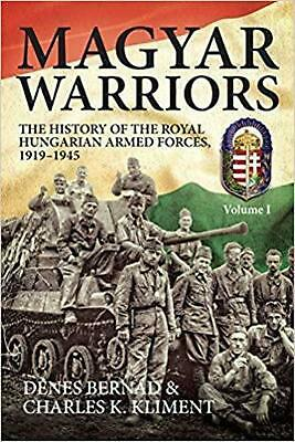Magyar Warriors, Volume 1: The History Of The Royal Hungarian Armed Forces 1919- • 26.93£