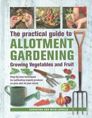 Practical Guide To Allotment Gardening: Growing Vegetables And ... 9780754834724 • 12.35£