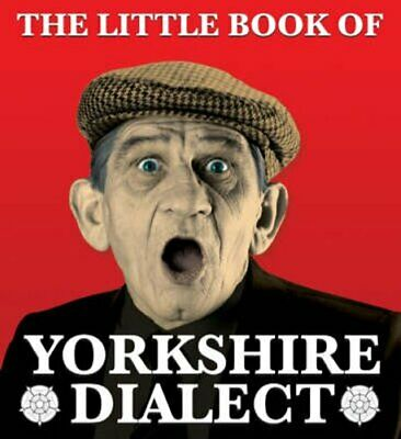 The Little Book Of Yorkshire Dialect By Arnold Kellett 9781855682573 | Brand New • 3.67£