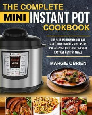 $87.86 • Buy The Complete Mini Instant Pot Cookbook: The Best, Mouthwatering And Easy 3 Quart