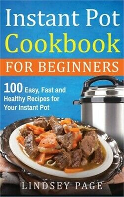 $19.68 • Buy Instant Pot Cookbook For Beginners: 100 Easy, Fast And Healthy Recipes For Your