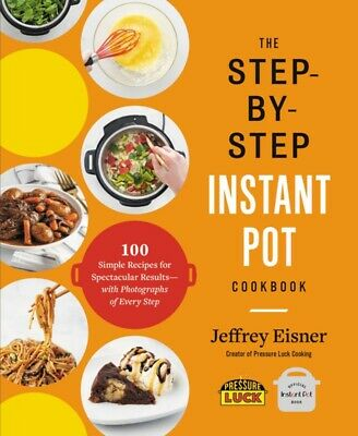 $3.99 • Buy The Step-by-Step Instant Pot Cookbook: 100 Simple Recipes For Spectacular Result