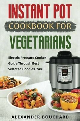 $6.41 • Buy Instant Pot Cookbook For Vegetarians: Electric Pressure Cooker Guide Through Bes