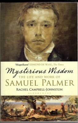 Mysterious Wisdom: The Life And Work Of Samuel Palmer : Rachel Campbell-Johnston • 18.50£