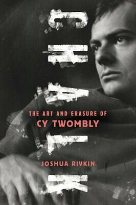 £19.81 • Buy Chalk The Art And Erasure Of Cy Twombly By Joshua Rivkin 9781612197180