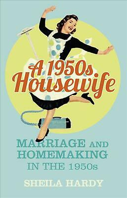 A 1950s Housewife: Marriage And Homemaking In The 1950s By Sheila Hardy (English • 8.59£