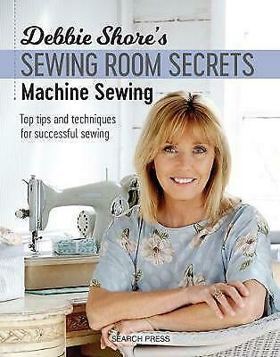 Debbie Shore's Sewing Room Secrets: Machine Sewing - 9781782213369 • 8.08£