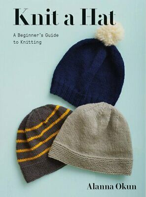 Knit A Hat A Beginner's Guide To Knitting By Alanna Okun 9781419740657 • 9.56£