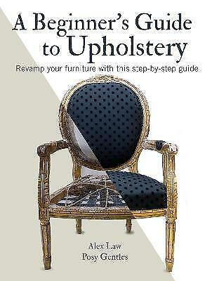 A Beginner's Guide To Upholstery - 9781782498889 • 8.69£