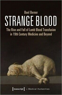 £35.49 • Buy Strange Blood: The Rise And Fall Of Lamb Blood Transfusion In Nineteenth-Century