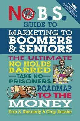 No BS Marketing To Seniors And Leading Edge Boomers By Dan Kennedy 9781599184500 • 10.73£