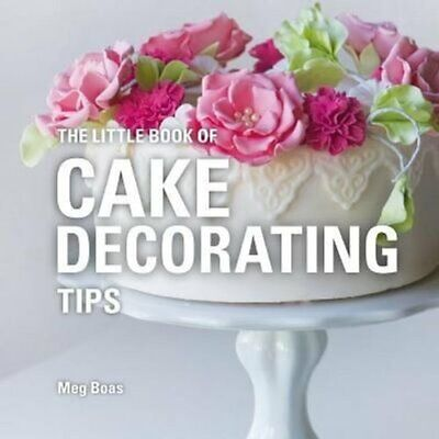 The Little Book Of Cake Decorating Tips By Meg Boas 9781472954657 | Brand New • 5.66£
