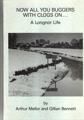 Now All You Buggers With Clogs On: A Longnor Life : Arthur Mellor • 6.95£