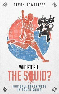 £11.03 • Buy Who Ate All The Squid? Football Adventures In South Korea 9781785316814