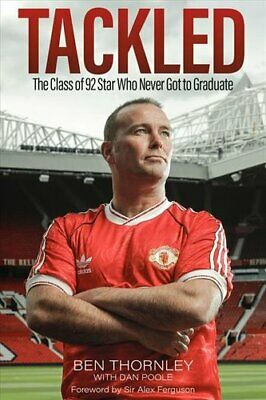 Ben Thornley: Tackled The Class Of '92 Star Who Never Got To Gr... 9781785314476 • 15.10£