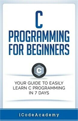 £18.32 • Buy C Programming For Beginners: Your Guide To Easily Learn C Programming In 7 Days