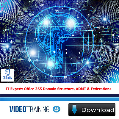 IT Expert: Office 365 Domain Structure, ADMT & Federations CBT Training Videos • 2.75£