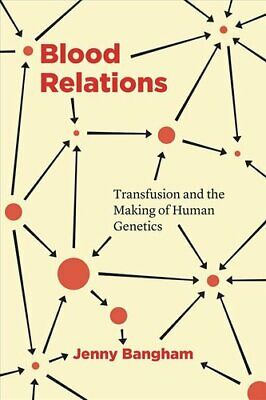 Blood Relations Transfusion And The Making Of Human Genetics 9780226740034 • 30.36£