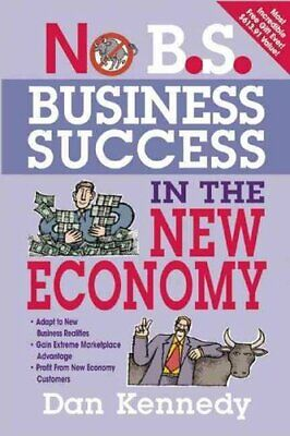 No B.S. Business Success For The New Economy By Dan Kennedy 9781599183619 • 9.63£