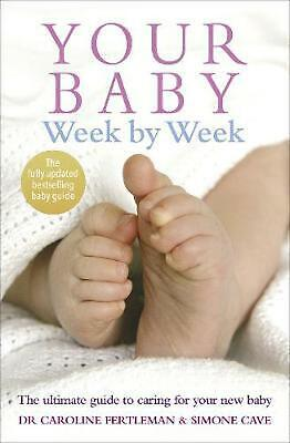 Your Baby Week By Week: The Ultimate Guide To Caring For Your New Baby: The Ulti • 12.10£