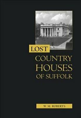 Lost Country Houses Of Suffolk By W. M. Roberts 9781843835233 | Brand New • 23.50£