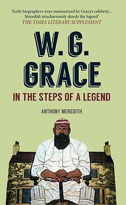 W.g. Grace: In The Steps Of A Legend By Anthony Meredith (English) Paperback Boo • 18.99£