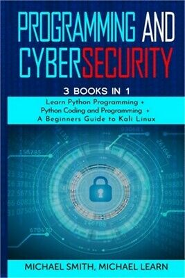 £15.63 • Buy Programming And Cybersecurity: 3 BOOKS IN 1: Learn Python Programming + Python C