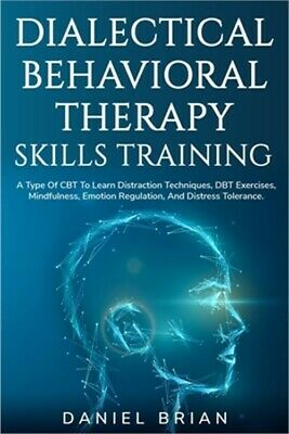 £11.82 • Buy Dialectical Behavioral Therapy Skills Training: A Type Of CBT To Learn Distracti