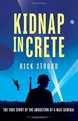 New, Kidnap In Crete: The True Story Of The Abduction Of A Nazi General, Stroud, • 7.22£