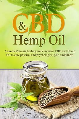 Cbd And Hemp Oil: A Simple Patient's Healing Guide To Using CBD And Hemp Oil To  • 14.91£