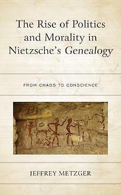 Rise Of Politics And Morality In Nietzsche's Genealogy: From Chaos To Conscience • 97.79£