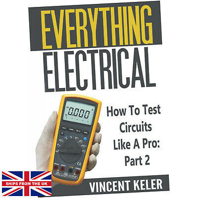£13.49 • Buy Everything Electrical How To Test Circuits Like A Pro Part 2 (Paperback)