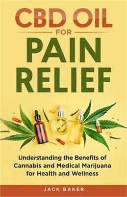 £12.18 • Buy CBD Oil For Pain Relief: Understanding The Benefits Of Cannabis And Medical Mari