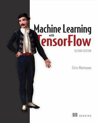 Machine Learning With TensorFlow, Second Edition By Chris Mattmann 9781617297717 • 35.73£